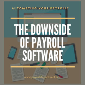 Payroll software is a tool, not a strategy, to make payroll easier, but it comes with its own set of issues.